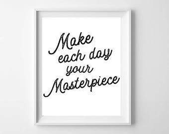 Make Each Day Your Masterpiece - Instant Download, Printable Quote, Inspiration, 8x10, 11x14