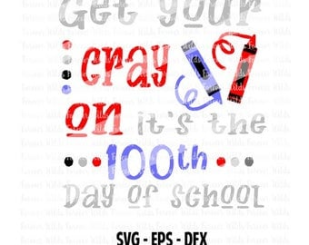 Boys Get your cray on 100 days svg - 100 days of school svg - 100 school svg - 100 days dfx - 100 days of school shirt -  100 days girl svg