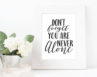 You are never alone, black and white, black quote, motivational sign, inspirational quote, hand written text, positive thoughts, quote print