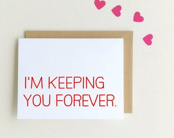 I'm you keeping you forever - Funny Valentine Card - Funny Boyfriend Card - Anniversary Card - I'm keeping you - Love Cards