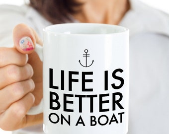 Boating Mug - Boating Gifts - Boat Captain Mug - Life is Better On a Boat Ceramic Coffee Cup