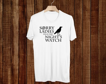 GOT Shirt - Game of Thrones - T-Shirt - Sorry Ladies I'm In The Nights Watch - Gift for him - Funny - Night's Watch - Best Selling Shirt