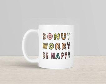 Donut Worry Be Happy Mug, Do Not Worry Be Happy Mug, Donuts Coffee Mug, Donuts Lover Gift, Funny Coffee Mug, Donuts Gift, Donuts Coffee Cup