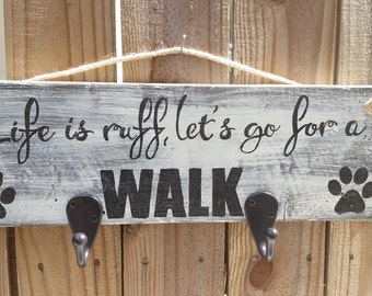 Life is Ruff, Let's Go For a Walk-Dog leash holder, rustic, farmhouse, re-purposed pallet wood sign
