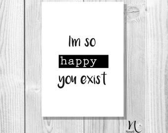I'm so happy you exist - A6 Postcard