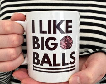 I Like Big Balls Mug | Knitting Gift | Knitters Mug | Funny Knitting Gift | Funny Gifts For Knitters | Crochet Gift | Knitting Accessories
