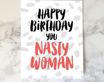 Printable - Nasty Woman Card, Happy Birthday You Nasty Woman, Funny Birthday Card, Feminist Birthday Card, Birthday Card for Her, A2 Digital