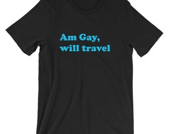 Am Gay will travel blue by Bent Sentiments traveler unisex lesbian gay pride tee t shirts gifts LGBT clothing art