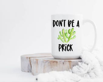 Funny mugs - Cactus Mug - Coffee mug - Don't be a prick -  - Holiday Gifts - Gifts under 20 - Funny gifts - mugs with sayings - Gag gifts