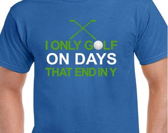 Golf Shirt | I Only Golf On Days That End In Y Men's Funny Golf T-shirt