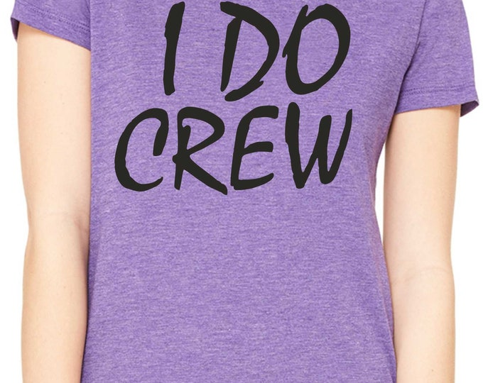 I Do Crew T-shirts / I Do Crew Shirt / I do tee / Bridesmaid dress shirts -unisex / design bridesmaid shirts / bachelorette party tshirt