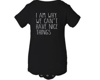 I Am Why We Can't Have Nice Things Infant Bodysuit - Hipster Baby Onesie - Funny One Piece Baby Bodysuit