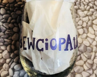 "Sewciopath wine glass/""sew""ciopath/gifts for seamstress/gift for quilters"