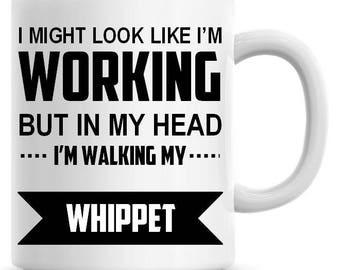 I Might Look Like I'm Working but In My Head I'm Walking My Whippet Funny 11oz Coffee Mug Coffee Mug Funny Humor Coffee Mug 230