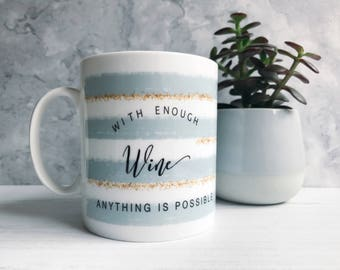 With enough Wine Anything is Possible Mug with Stripe Detail - Tea Mug - Coffee Mug - Female Relative - Keepsake