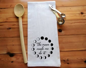 The Moon Made Me Do It Moon Phases Flour Sack Towel | Tea Towel | Kitchen Towel | Moon Lover | Moon Lover Gift | Moon Gift | Full Moon