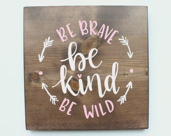 """Hand Lettered """"Be Brave/Be Kind/Be Wild"""" Wood Sign"""