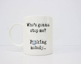 Who's gonna stop me? F**king nobody, motivational mug