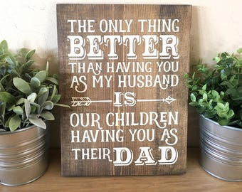 Only Thing Better Than Having You As My Husband Is Our Children Having You As Their Dad | Father's Day | Farmhouse Sign | Rustic Sign