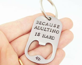 BECAUSE adulting is hard - Bottle Opener Keyring