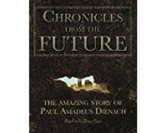 Chronicals from the Future the Amazing story of Paul Amadeus Dienach based on a true story