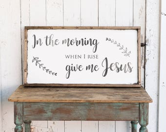 In the morning when I rise give me Jesus sign, Farmhouse sign, Christian sign, religious decor, farmhouse decor, Christian decor