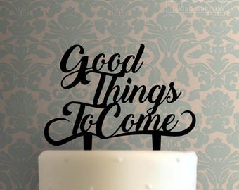 Good Things To Come Cake Topper 100