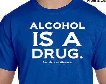 NA - ALCOHOL Is A DRUG  - T-shirt - Color Options - S-5X - 100% cotton - Free Shipping - Narcotics Anonymous