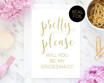 Will You Be My Bridesmaid, Bridesmaid Card, Pretty Please Will You Be My Bridesmaid, Wedding Card, Real Foil Card, Gold Cards
