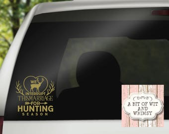 Vinyl Hunting Decal / Hunting Yeti Decal / Deer Hunting Vinyl Decal/ Car Decal / We Interrupt This Marriage For Hunting Season