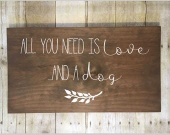 All You Need Is Love, And A Dog Sign, Wedding Sign, Dog Sign, Farmhouse Decor, Rustic Decor, 10x15, 10x20, 12x15, 12x20