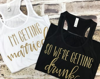 Bridal Party Tank, I'm Getting Married, Getting Drunk, Bachelorette Party, Bridal Party Tank Tops, Bridal Party Shirts, Bachelorette Tank