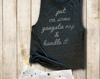 Gangsta Rap Shirt - Womens Work Out Tank - Flowy Tank Top - Hip Hop Shirt - Funny Tank Tops - Put On Some Gangsta Rap & Handle It