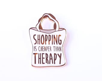 Cute shopping is cheaper than therapy WHITE gold hard enamel quote Pin | lapel pin | great gift for any fashion addict or fashionista