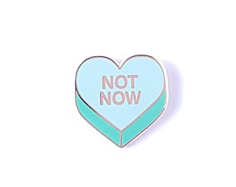NOT NOW Conversation Heart lapel pin | Go away heart badge pin |  Cute heart enamel brooch | Pun rude hard enamel | Don't care gift for her
