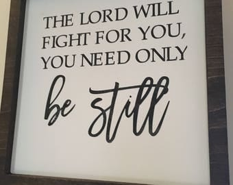 Exodus /14:14/ The Lord will fight for you, you need only be still. 12x12 hand painted and framed sign.