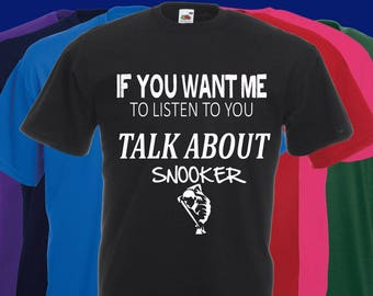 If you want me to listen to you..TALK about Snooker Slogan t-shirt