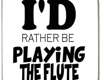 I'd Rather Be Playing The Flute Beverage coaster