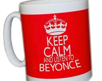 Keep Calm and listen to BEYONCE mug