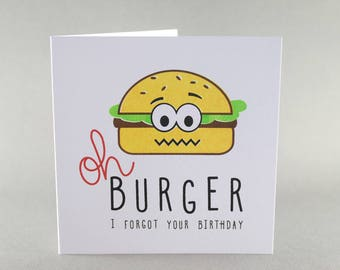 Birthday Card, Belated Birthday Card, I Forgot Card, Burger Birthday Card, Burger Card