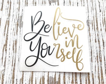 Believe in Yourself Decal | Believe Decal | Inspirational Decal | Decals for Women | Motivational Decal | Decals for Teens | Believe Sticker