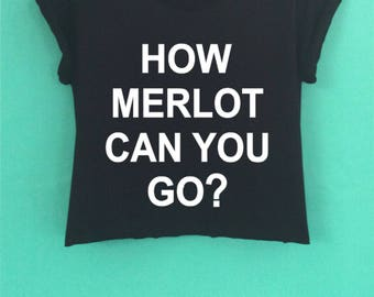 How Merlot Can You Go  Crop Top have a  screen design handmade size S - M-L.