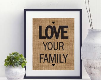 Love Your Family Burlap Print, Rustic Burlap Print, Rustic Home Decor, Burlap Printing