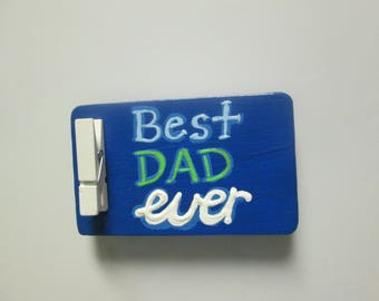 Best Dad Ever magnet, hand painted wooden magnet with clip