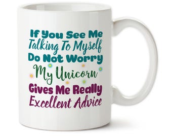 If You See Me Talking To Myself, Do Not Worry, My Unicorn Gives Me Really Excellent Advice, Unicorn mug, Funny unicorn mug, Unicorn