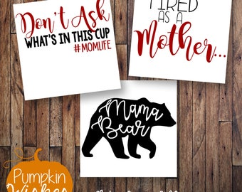 Mom Decal/Mama Bear Decal/Mother Vinyl Decal/Motherhood Decal/Whats In This Cup/Tired as a Mother/ Aint no hood like motherhood/Yeti Decal