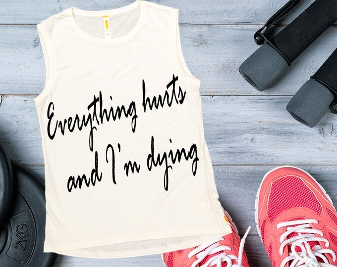 Women's Tank Top - Everything Hurts & I am Dying, Workout Clothing