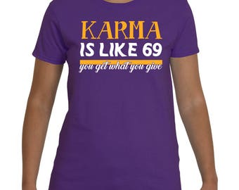Karma Is Like 69, You Get What You Give, Funny Sarcastic Women's T-shirt.