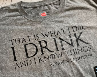 Tyrion Lannister Saying Shirt - I Drink and I Know Things - Game Of Thrones - GOT