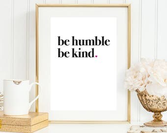 be humble and kind, be humble, be kind sign, motivational print, motivational quote, quote printable, quote wall art, downloadable prints